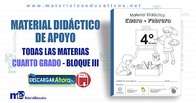 MATERIAL DIDÁCTICO DE APOYO CUARTO GRADO TODAS LAS MATERIAS - BLOQUE III