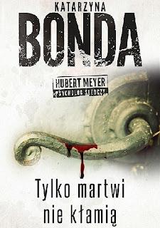 """""""Tylko martwi nie kłamią""""- Katarzyna Bonda"""