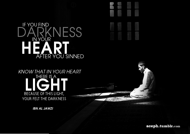 Ibn Al Jawzi said if you find darkness..........