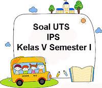 Soal UTS IPS Kelas 5 Semester 1 plus Kunci Jawaban