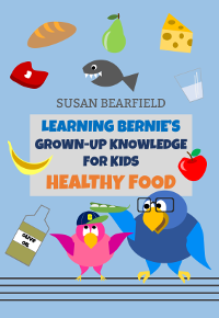 Learning Bernie's Grown-Up Knowledge for Kids - Healthy Food book promotion by Susan Bearfield