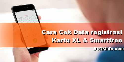 Cara cek data registrasi kartu XL dan smartfren