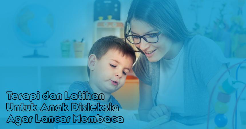 Terapi dan Latihan Untuk Anak Disleksia Agar Lancar Membaca