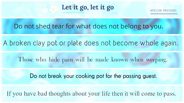 What have you gained from holding on to things that want to be let go? Five African proverbs to help let it go, there is power in letting it go and opening up to new possibilities.