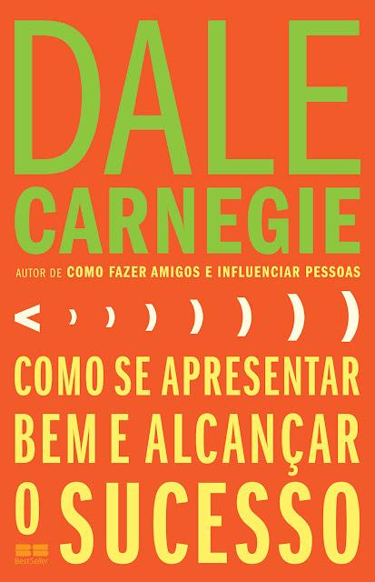 Como se apresentar bem e alcançar o sucesso - Dale Carnegie