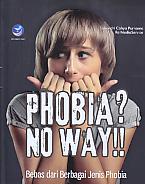 AJIBAYUSTORE  Judul Buku : Phobia? No Way!!