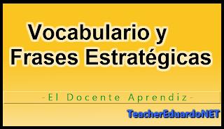 Vocabulario y Frases Estratégicas es parte de la serie de El Docente Aprendiz de Teacher Eduardo en donde se desarrollan estrategias de aprendizaje para idiomas