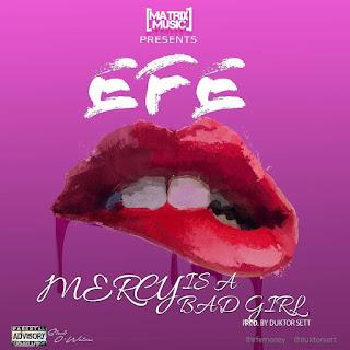 """[Music] Efe - """"Mercy Is A Bad Girl"""" (Prod. Duktor Sett)"""