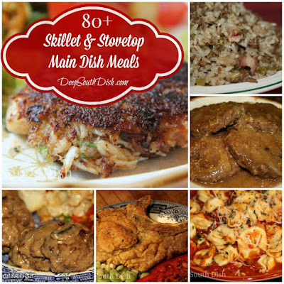 A collection of skillet and stove top main dish meals from Deep South Dish.