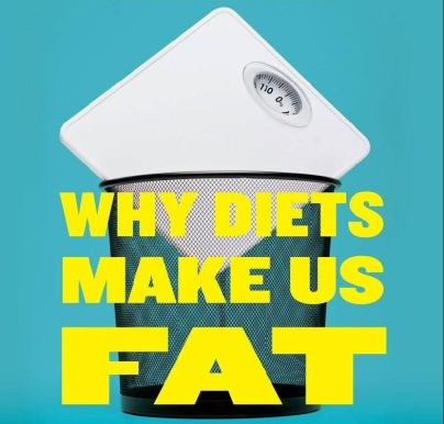 Why Diets Make Us Fat The Unintended Consequences of Our Obsession With Weight Loss
