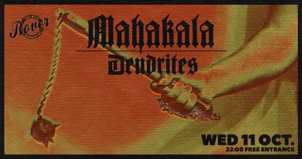 MAHAKALA, DENDRITES:  Τετάρτη 11 Οκτωβρίου @ Rover Bar