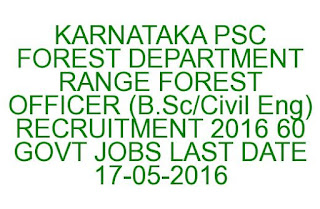 KARNATAKA PSC FOREST DEPARTMENT RANGE FOREST OFFICER (B.Sc/Civil Eng) RECRUITMENT 2016 60 GOVT JOBS
