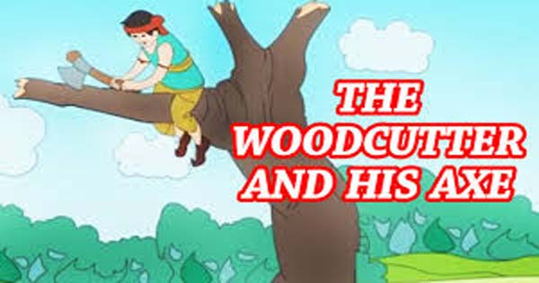 The Woodcutter And His Axe Story In English - Hania Naz