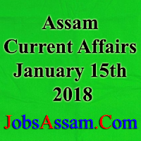 Assam Current Affairs 15th January 2018