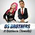Banda Os Brother's Feat. Dj Diego Evolution - A Distancia (Remake) 2018 File-Baixar Grátis