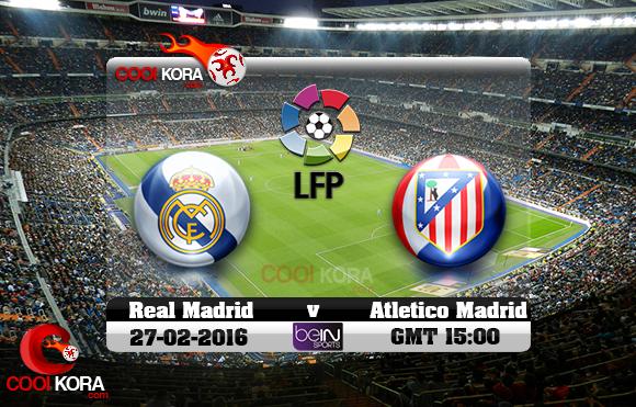 مشاهدة مباراة ريال مدريد وأتلتيكو مدريد اليوم 27-2-2016 في الدوري الأسباني