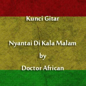 Chord Kunci Gitar Doctor African Nyantai Di Kala Malam