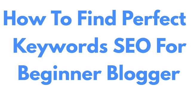 How to Find Perfect Keywords SEO  For Beginner Blogger