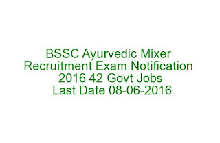 BSSC Ayurvedic Mixer Recruitment Exam Notification 2016 42 Govt Jobs Last Date 08-06-2016