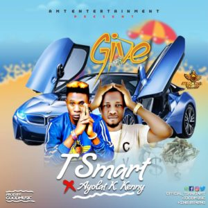 T Smart x Ayolat K Kenny – Give