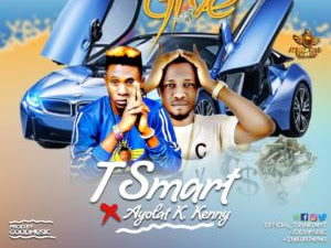 DOWNLOAD MP3: T Smart x Ayolat K Kenny – Give