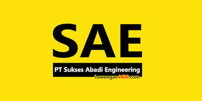 Lowongan Kerja Terbaru PT Sukses Abadi Engineering