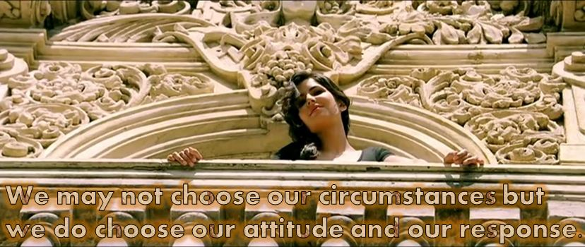 We may not choose our circumstances but  we do choose our attitude and our response.