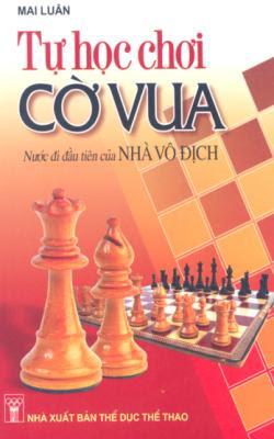 Tự học chơi cờ vua - Mai Luân