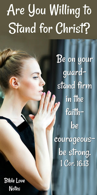 Are You Willing to Stand for Christ? 1 Cor. 16:13