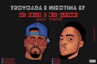 Trovoada & Nikotina KF - Mc Roger É Quem Mandou (Mixtape)