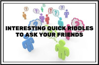 Lots of interesting Quick Riddles to challenge your friends
