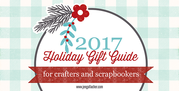 2017 Scrapbooking And Craft Gift Guide Jen Gallacher