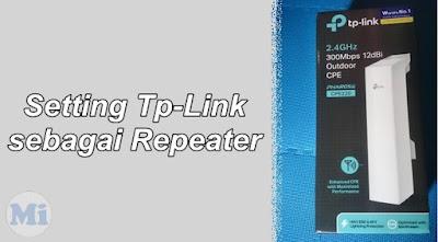 Setting Tp-Link CPE210/220/510/520 Sebagai Repeater