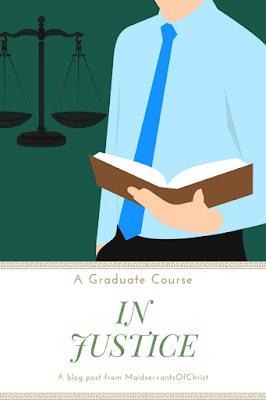 A Graduate Course In Justice: A blog post from Maidservants of Christ