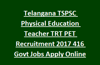 Telangana TSPSC Physical Education Teacher TRT PET Recruitment 2017 416 Govt Jobs Apply Online