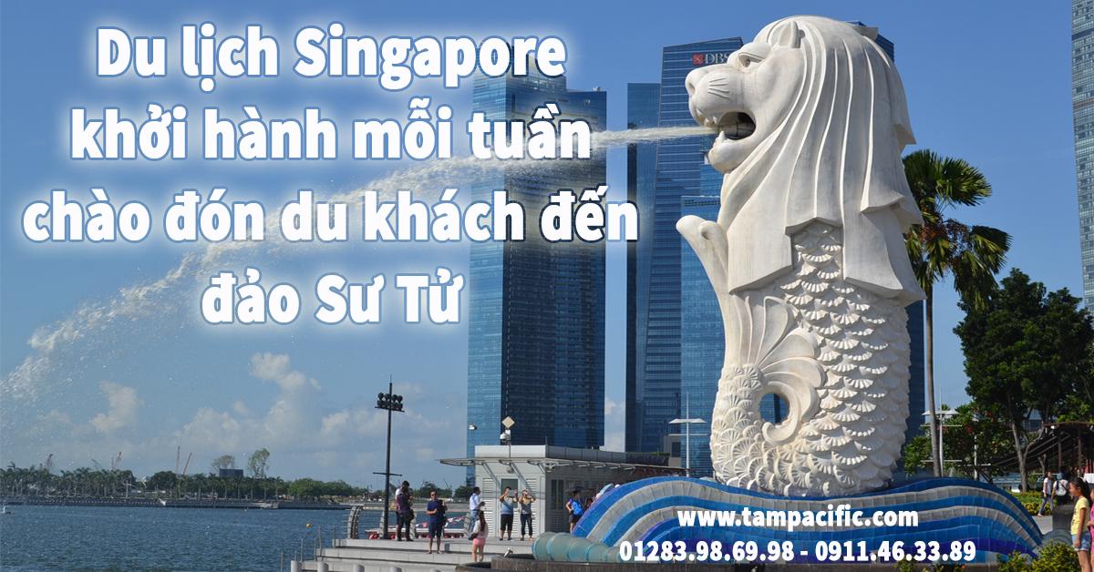 Du lịch Singapore khởi hành mỗi tuần chào đón khách đến đảo Sư Tử