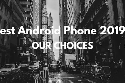 Best Android Phone 2019 - Our Choices