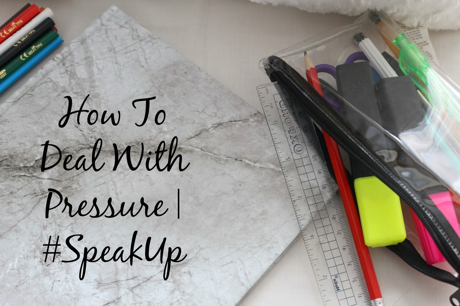 How To Deal With Pressure  #SpeakUp help advice UK Lifestyle blogger