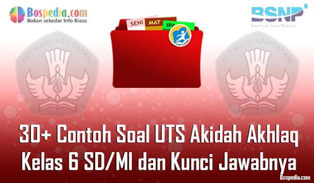 30+ Contoh Soal UTS Akidah AkhlaqKelas 6 SD/MI dan Kunci Jawabnya Terbaru