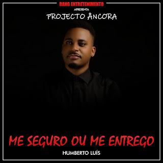 Humberto Luis- Me Seguro ou Me entrego