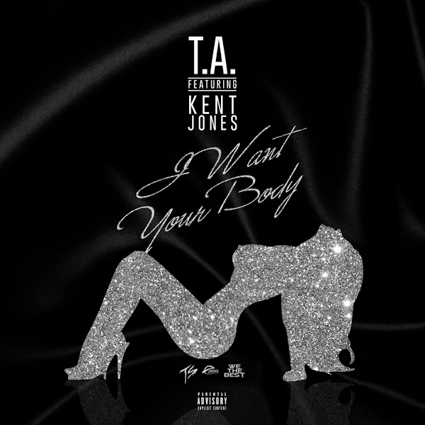 TA - I Want Your Body (feat. Kent Jones) - Single Cover