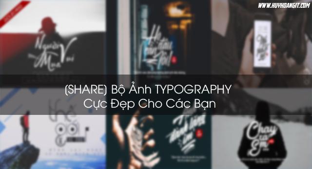 [SHARE] Bộ Ảnh TYPOGRAPHY Cực Đẹp Cho Các Bạn