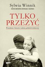 http://lubimyczytac.pl/ksiazka/4872074/tylko-przezyc-prawdziwe-historie-rodzin-polskich-zolnierzy