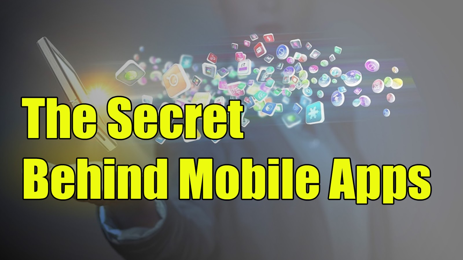 The Secret Behind Mobile Apps