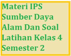 Materi IPS Sumber Daya Alam Dan Soal Latihan Kelas 4 Semester 2