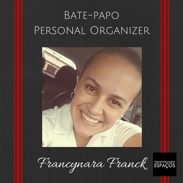 Bate-papo com a Personal Organizer Francynara Franck