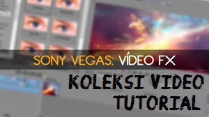 Koleksi Video Tutorial Sony Vegas Pro