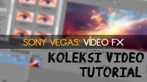 Koleksi Video Tutorial Sony Vegas Pro