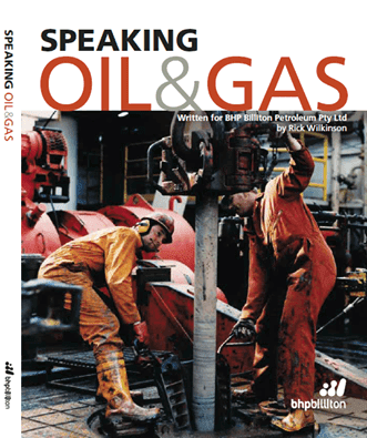 Speaking oil and gas / written for BHP Billiton Petroleum Pty Ltd by Rick Wilkinson