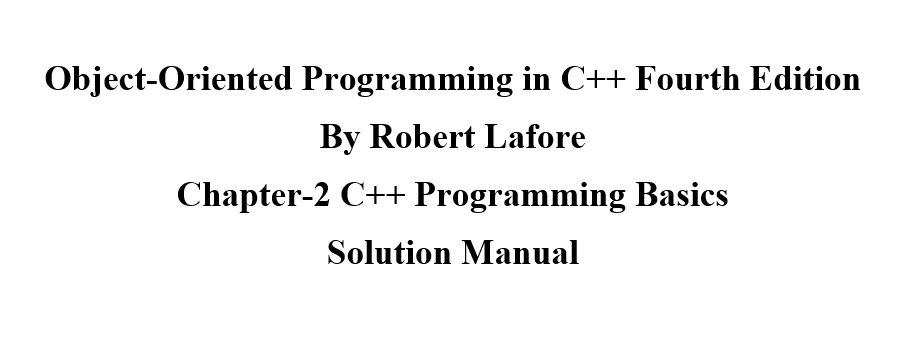 Robert Lafore 4th edition Solution Manual Chapter 2